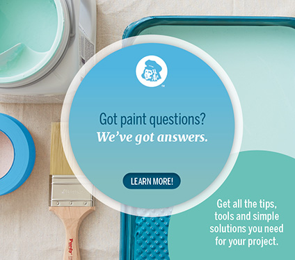 Got paint questions? We've got answers. Get all the tips, tools and simple solutions you need for your project. Learn more!